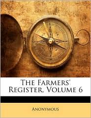 The Farmers' Register, Volume 6