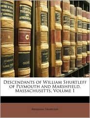 Descendants of William Shurtleff of Plymouth and Marshfield, Massachusetts, Volume 1 - Benjamin Shurtleff