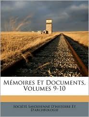 M moires Et Documents, Volumes 9-10 - Created by Soci t  Savoisienne D'histoire Et D'ar