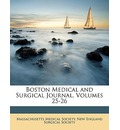 Boston Medical and Surgical Journal, Volumes 25-26 - Medical Society Massachusetts Medical Society