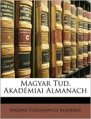 Magyar Tud. Akadmiai Almanach - Magyar Tudomanyos Akademia