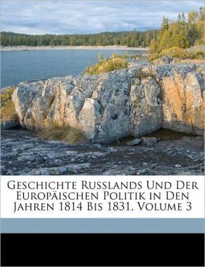 Geschichte Russlands Und Der Europaischen Politik in Den Jahren 1814 Bis 1831, Volume 3 - Theodor Von Bernhardi