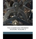 The Cambridge Modern History, Volume 3 - George Walter Prothero