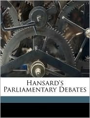 Hansard's Parliamentary Debates - Created by Great Britain. Great Britain. Parliament, Thomas Curson Hansard