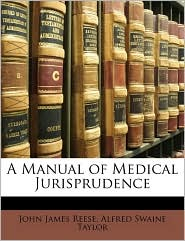 A Manual of Medical Jurisprudence - John James Reese, Alfred Swaine Taylor