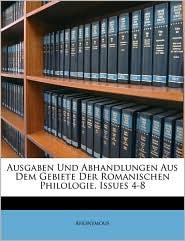 Ausgaben Und Abhandlungen Aus Dem Gebiete Der Romanischen Philologie, Issues 4-8 - Anonymous