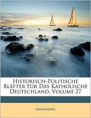 Historisch-Politische Blatter Fur Das Katholische Deutschland, Volume 27 - Anonymous