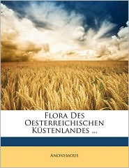 Flora Des Oesterreichischen Kustenlandes. - Anonymous