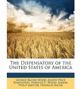 The Dispensatory of the United States of America - George Bacon Wood