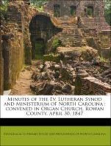 Minutes of the Ev. Lutheran Synod and Ministerium of North Carolina : convened in Organ Church, Rowan County, April 30, 1847 als Taschenbuch von E...