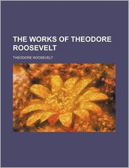 The Works of Theodore Roosevelt (Volume 25) - Theodore Roosevelt