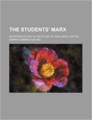 The Students' Marx; An Introduction To The Study Of Karl Marx' Capital - Edward Bibbins Aveling