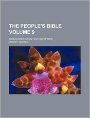 The People's Bible; Discourses Upon Holy Scripture Volume 9 - Joseph Parker