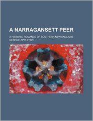 A Narragansett Peer; A Historic Romance Of Southern New England - George Appleton