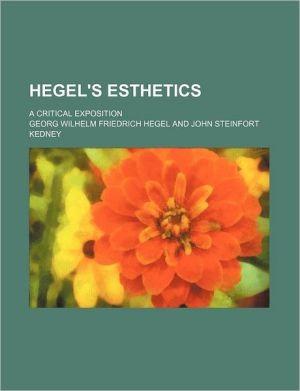 Hegel's Esthetics; A Critical Exposition