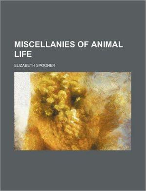 Miscellanies Of Animal Life - Elizabeth Spooner