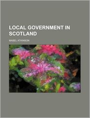 Local Government in Scotland - Mabel Atkinson