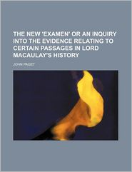 The New 'Examen' Or An Inquiry Into The Evidence Relating To Certain Passages In Lord Macaulay's History - John Paget