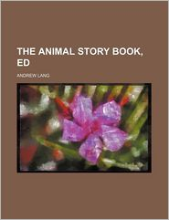The Animal Story Book, Ed - Andrew Lang