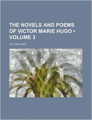The Novels and Poems of Victor Marie Hugo (Volume 3) - Victor Hugo