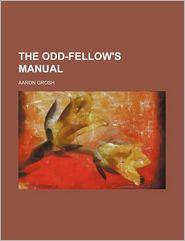 The Odd-Fellow's Manual - Aaron Grosh