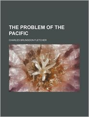 The Problem of the Pacific - Charles Brunsdon Fletcher