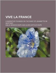 Vive La France; A Narrative Founded On The Diary Of Jeannette De Martigny - Emilie Benson Knipe