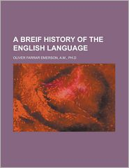 A Breif History Of The English Language - Oliver Farrar Emerson, A. M. Oliver Farrar Emerson