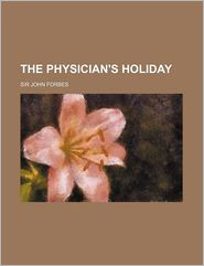 A Physician's Holiday, Or A Month In Switzerland In The Summer Of 1848 - John Forbes