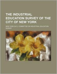 The Industrial Education Survey Of The City Of New York - New York. Committee On Survey