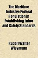 The Maritime Industry; Federal Regulation in Establishing Labor and Safety Standards