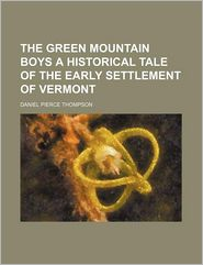 The Green Mountain Boys A Historical Tale Of The Early Settlement Of Vermont - Daniel Pierce Thompson