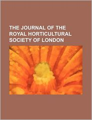 The Journal Of The Royal Horticultural Society Of London - General Books