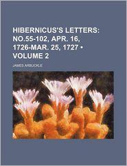 Hibernicus's Letters (Volume 2); No.55-102, Apr. 16, 1726-Mar. 25, 1727 - James Arbuckle
