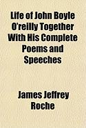 Life of John Boyle O'Reilly Together with His Complete Poems and Speeches