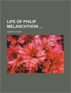 Life of Philip Melanchthon