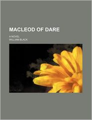 Macleod Of Dare (Volume 1); A Novel - William Black