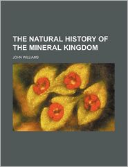 The Natural History Of The Mineral Kingdom - John Williams