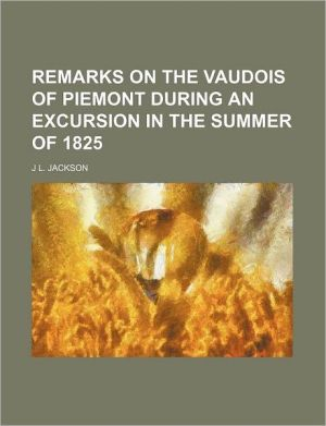 Remarks on the Vaudois of Piemont during an excursion in the summer of 1825