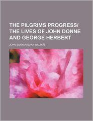 The Pilgrims Progress-The Lives of John Donne and George Herbert - John Bunyan/Izaak Walton