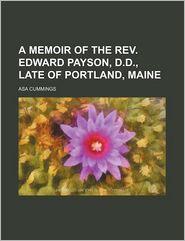 A Memoir Of The Rev. Edward Payson, D.D, Late Of Portland, Maine - Asa Cummings