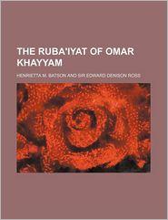 The Ruba'Iyat Of Omar Khayyam - Henrietta M. Batson