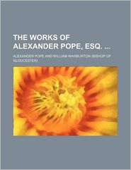 The Works Of Alexander Pope, Esq. (Volume 4); Satires, - Alexander Pope