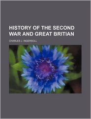 History of the Second War and Great Britian - Charles Jared Ingersoll
