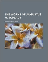 The Works of Augustus M. Toplady (Volume 1) - Augustus Toplady