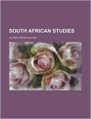 South African Studies - Alfred Peter Hillier
