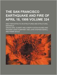 The San Francisco Earthquake And Fire Of April 18, 1906 (324); And Their Effects On Structures And Structural Materials - Grove Karl Gilbert
