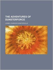 The Adventures Of Dunsterforce - Lionel Charles Dunsterville