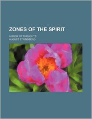 Zones Of The Spirit; A Book Of Thoughts - August Strindberg