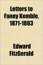 Letters to Fanny Kemble, 1871-1883 - Edward Fitzgerald